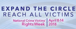 Banner: Expand the Circle. Reach All Victims. National Crime Victims' Right Week. April 8–14 2018.